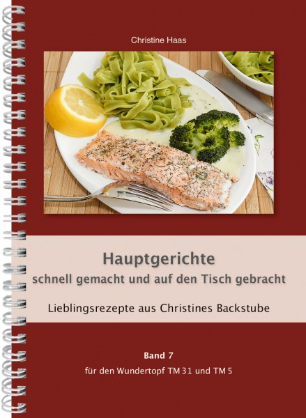 Hauptgerichte - schnell gemacht und auf den Tisch gebracht Band 7