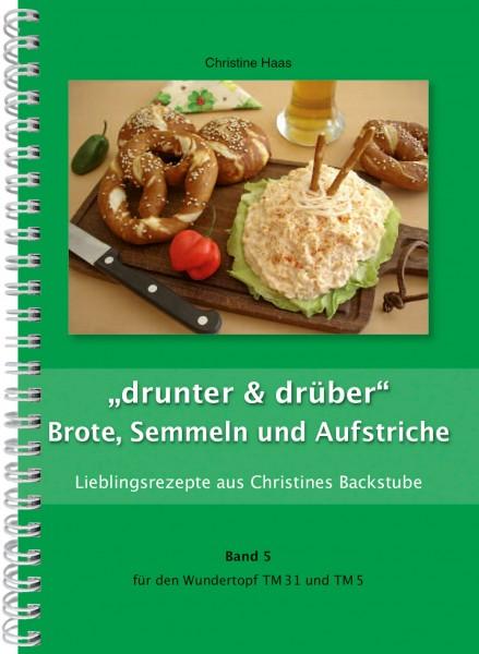 """""""drunter & drüber"""" Brote, Semmeln und Aufstriche Band 5"""
